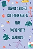 Nobody Is Perfect But If Your Name Is Rivan You're Pretty Damn Close: Funny Lined Journal Notebook, College Ruled Lined Paper, Gifts for RIVAN :for men and boys, Matte cover