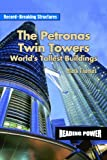 The Petronas Twin Towers: World's Tallest Building (Record-breaking Structures)